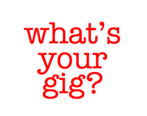 what's your gig?